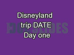 Disneyland  trip DATE Day one