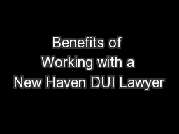 Benefits of Working with a New Haven DUI Lawyer PowerPoint PPT Presentation