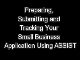 Preparing, Submitting and Tracking Your Small Business Application Using ASSIST