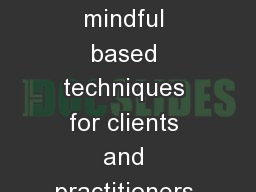 Dropping the Rope The use of mindful based techniques for clients and practitioners in the treatmen