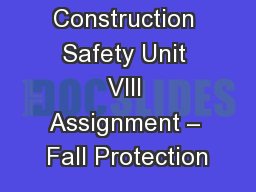 Construction Safety Unit VIII Assignment � Fall Protection