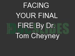 FACING YOUR FINAL FIRE By Dr. Tom Cheyney