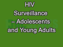 HIV  Surveillance – Adolescents and Young Adults