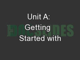 Unit A: Getting  Started with