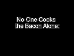 No One Cooks the Bacon Alone: