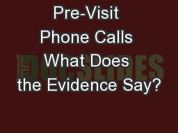 Pre-Visit Phone Calls What Does the Evidence Say?