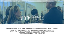 Improving teacher preparation from within: Using data to validate and improve practice-based prepar