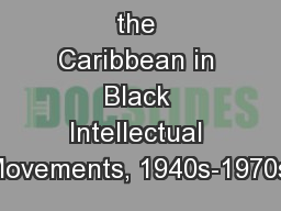 The Role of the Caribbean in Black Intellectual Movements, 1940s-1970s.