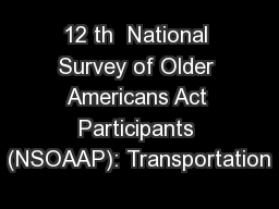 12 th  National Survey of Older Americans Act Participants (NSOAAP): Transportation