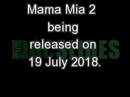 Mama Mia 2  being released on 19 July 2018.