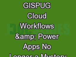 Welcome to GISPUG Cloud Workflows & Power Apps No Longer a Mystery