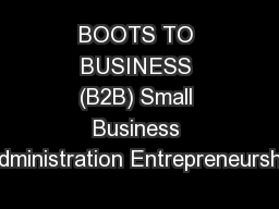 BOOTS TO BUSINESS (B2B) Small Business Administration Entrepreneurship