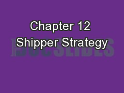 Chapter 12 Shipper Strategy