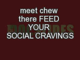 meet chew there FEED YOUR SOCIAL CRAVINGS