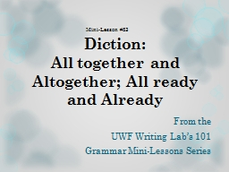Diction:  All together and Altogether; All ready and Already