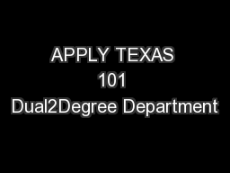 APPLY TEXAS 101 Dual2Degree Department