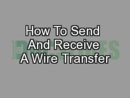 How To Send And Receive A Wire Transfer PowerPoint PPT Presentation