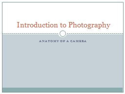 Anatomy of a Camera Introduction to Photography