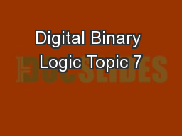 Digital Binary Logic Topic 7