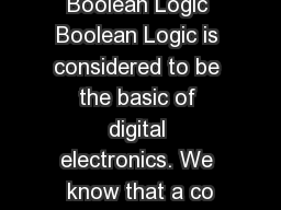 Boolean Logic Boolean Logic is considered to be the basic of digital electronics. We know that a co