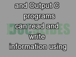 Basic Input and Output C   programs can read and write information using