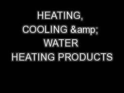 HEATING, COOLING & WATER HEATING PRODUCTS