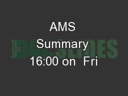 AMS Summary 16:00 on  Fri