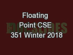 Floating Point CSE 351 Winter 2018 PowerPoint PPT Presentation