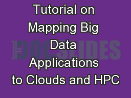 Big Data Tutorial on Mapping Big Data Applications to Clouds and HPC