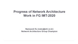 Progress of Network   Architecture Work in FG IMT-2020