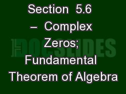 Section  5.6  –  Complex Zeros; Fundamental Theorem of Algebra