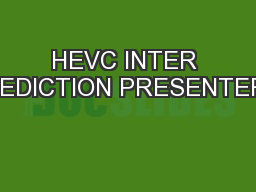 HEVC INTER PREDICTION PRESENTERS: