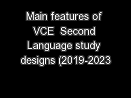 Main features of VCE  Second Language study designs (2019-2023