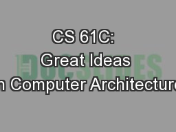 CS 61C:  Great Ideas in Computer Architecture PowerPoint PPT Presentation