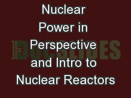 Nuclear Power in Perspective and Intro to Nuclear Reactors PowerPoint PPT Presentation