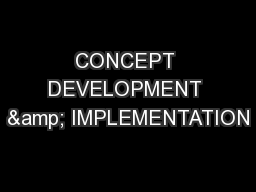 CONCEPT DEVELOPMENT & IMPLEMENTATION