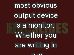Output device Monitors The most obvious output device is a monitor.  Whether you are writing in a w