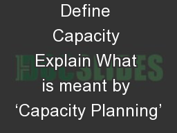 Define Capacity Explain What is meant by 'Capacity Planning'