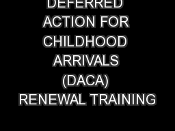 DEFERRED ACTION FOR CHILDHOOD ARRIVALS (DACA) RENEWAL TRAINING