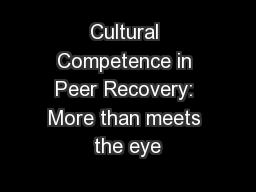 Cultural Competence in Peer Recovery: More than meets the eye