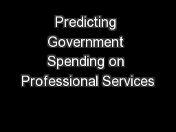 Predicting Government Spending on Professional Services PowerPoint Presentation, PPT - DocSlides