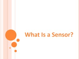 What Is a Sensor? What Is a Sensor? Pre-Quiz