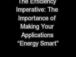 The Efficiency Imperative: The Importance of Making Your Applications �Energy Smart�