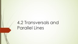 4.2 Transversals and Parallel Lines