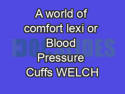 A world of comfort lexi or Blood Pressure Cuffs WELCH