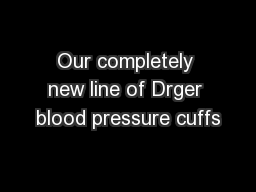 Our completely new line of Drger blood pressure cuffs