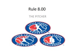 Rule 8.00 THE PITCHER RULE 8.00