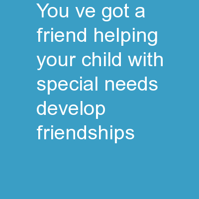 You've Got a Friend Helping Your Child with Special Needs Develop Friendships