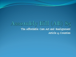 Assembly Bill (AB) 85 The Affordable Care Act and Realignment