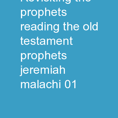 Revisiting the Prophets Reading the Old Testament Prophets (Jeremiah-Malachi) 01